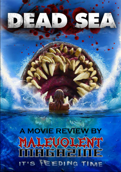 Malevolent Magazine Presents DEAD SEA: A Movie Review DEAD SEA