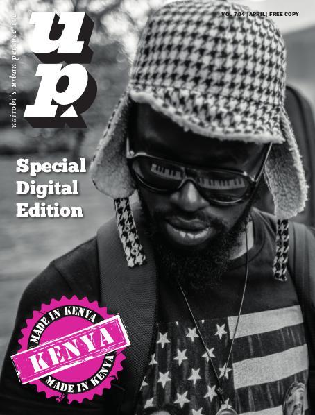 UP MAGAZINE Vol 7.04 Made in Kenya