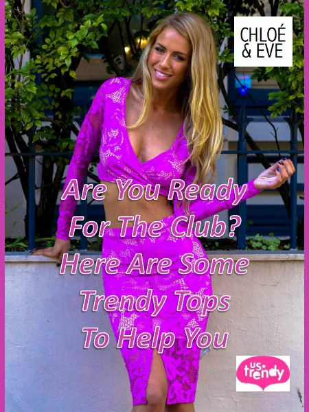 Are You Ready For The Club Here Are Some Trendy Tops To Help You Nov. 2014