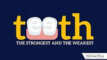 Teeth: The Strongest And The Weakest