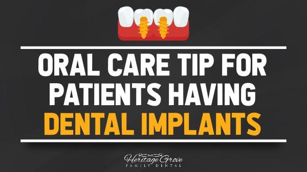 Dental Implants Plainfield IL Oral Care Tip for Patients Having Dental Implants