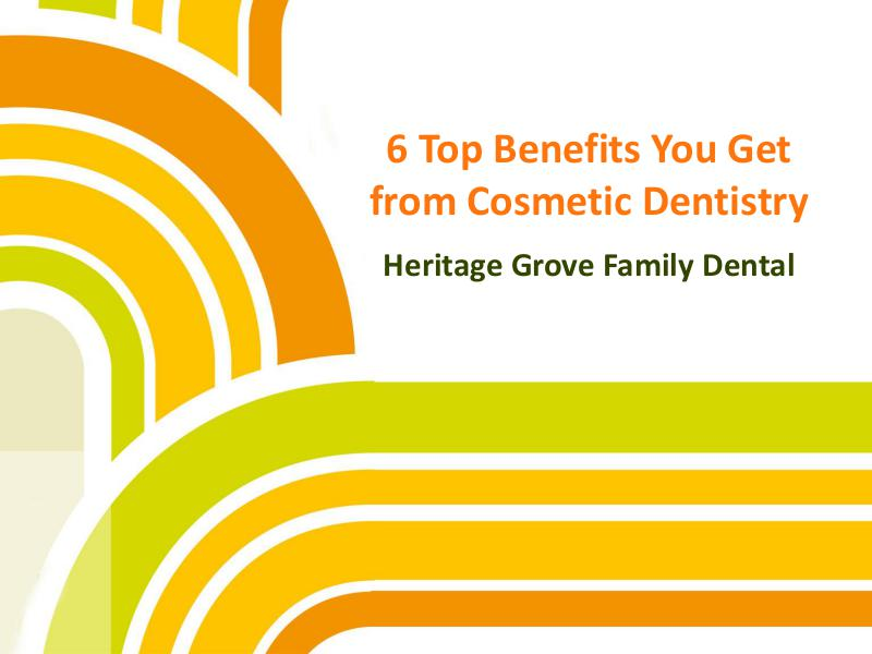 6 Top Benefits You Get from Cosmetic Dentistry 6 Top Benefits You Get from Cosmetic Dentistry