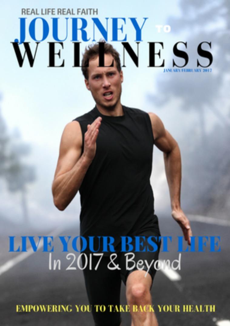 Real Life Real faith Journey to Wellness Journey to Wellness January/February 2017