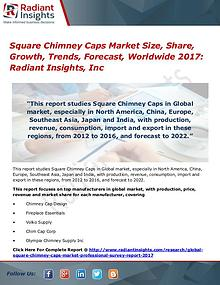 Square Chimney Caps Market Size, Share, Growth, Trends, Forecast 2017