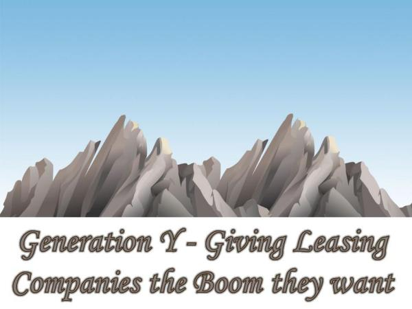 Generation Y - Giving Leasing Companies the Boom they want Generation Y - Giving Leasing Companies the Boom