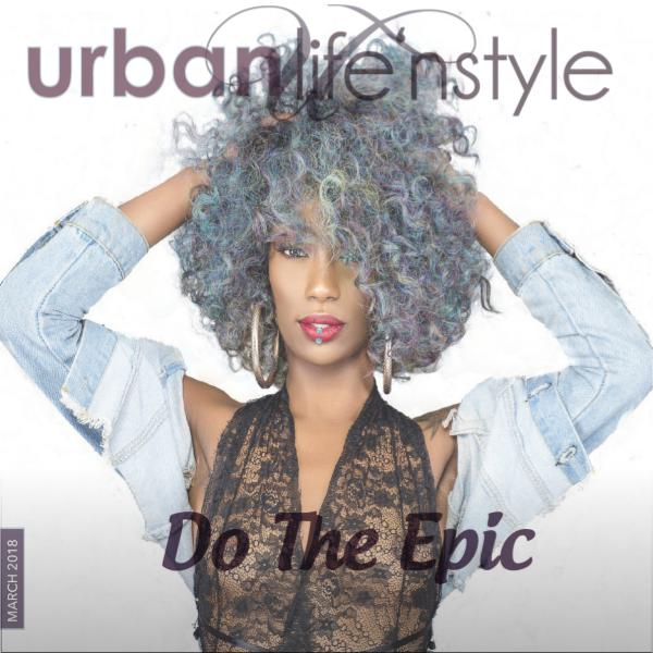 URBAN LIFE 'N STYLE MARCH 2018 | DO THE EPIC