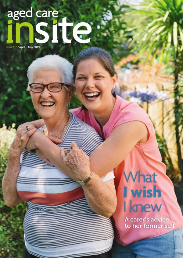 Aged Care Insite Issue 112 | Apr-May 2019