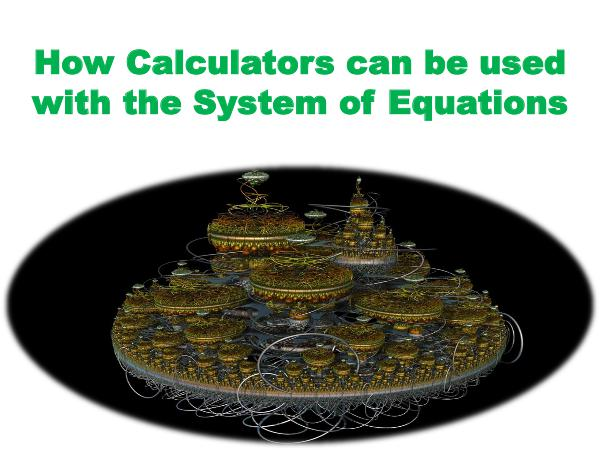 How Calculators can be used with the System of Equations How Calculators can be used with the System of Equ