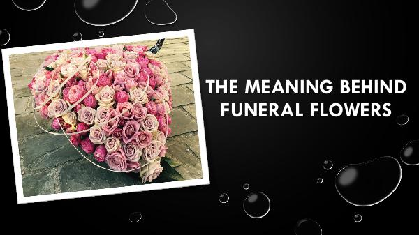 The meaning behind funeral flowers The meaning behind funeral flowers