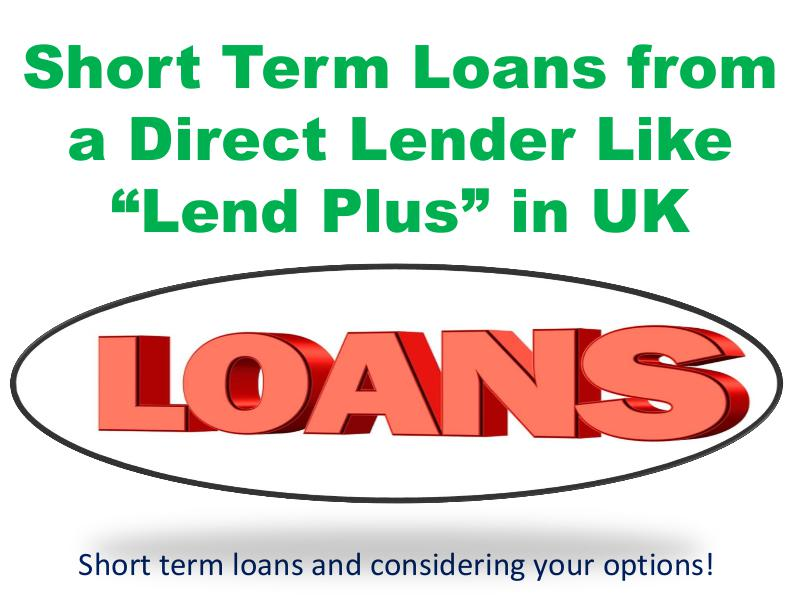 Short Term Loans from a Direct Lender Like Lend Plus in UK 1