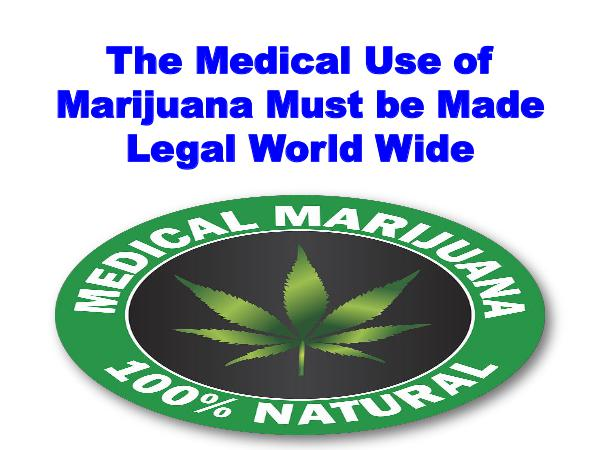The Medical Use of Marijuana Must be Made Legal World Wide 1