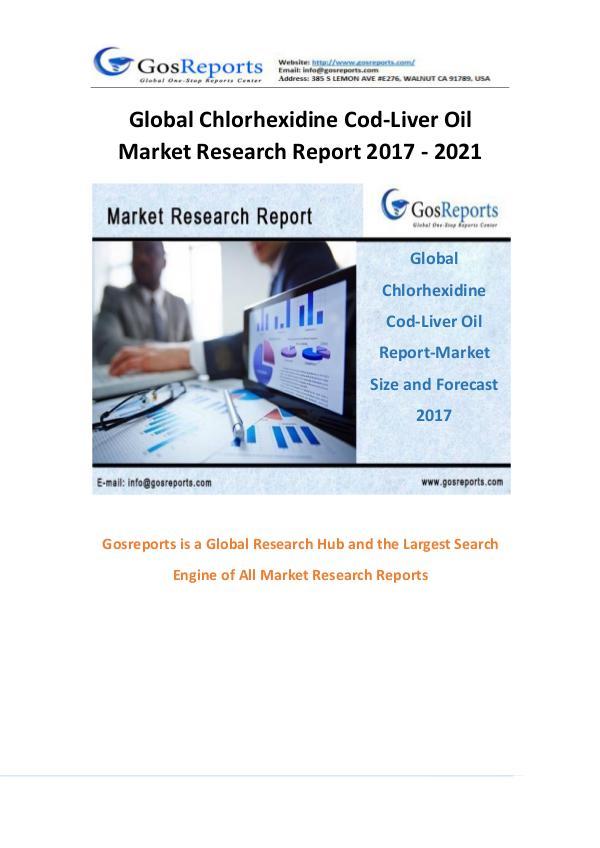 Gosreports New Study: Global Chlorhexidine Cod-Liver Oil Market Resea Global Chlorhexidine Cod-Liver Oil Market Research