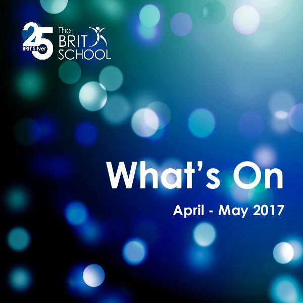 What's On at The BRIT School What's On April - May 2017