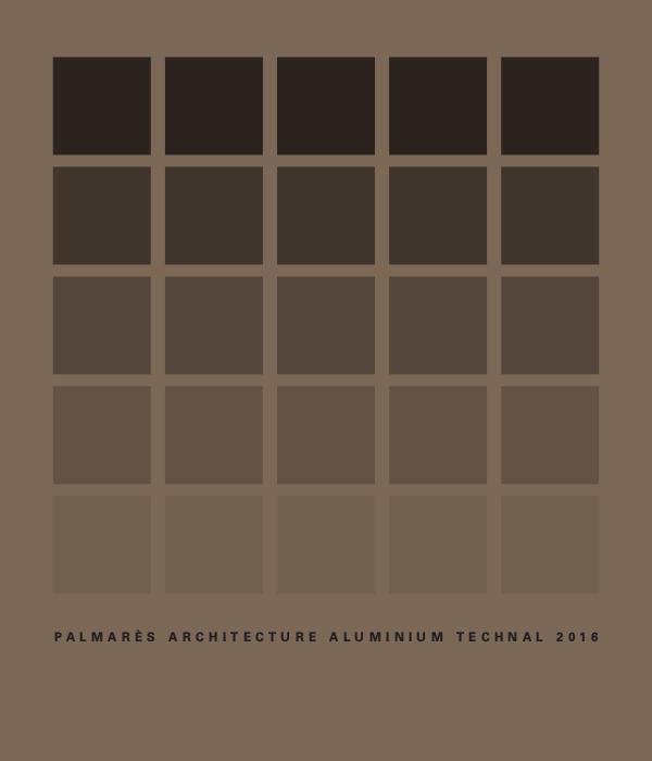 Palmarès Architecture Aluminium Technal 2015/2014/2013 (FRA-ESP) PALMARÈS ARCHITECTURE ALUMINIUM TECHNAL 2016