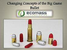 Changing Concepts of the Big Game Bullet