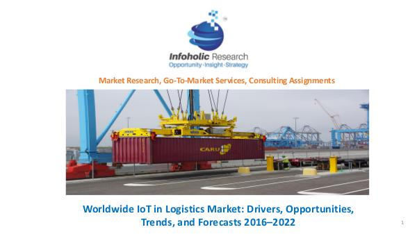 Worldwide IoT in Logistics Market Trends and Forecasts 2016-2022 Worldwide IoT in Logistics Market 2016-2022