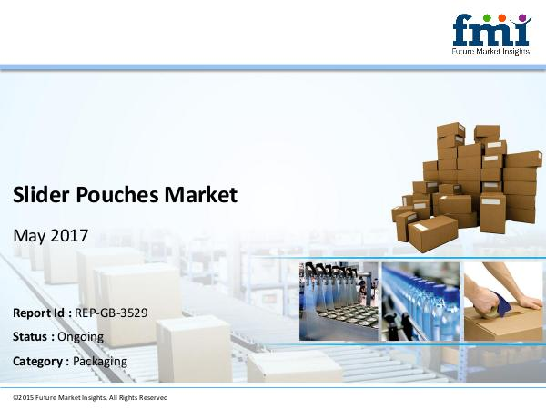 Slider Pouches Market Value Share, Analysis and Segments 2017-2027 Slider Pouches Market Packaging
