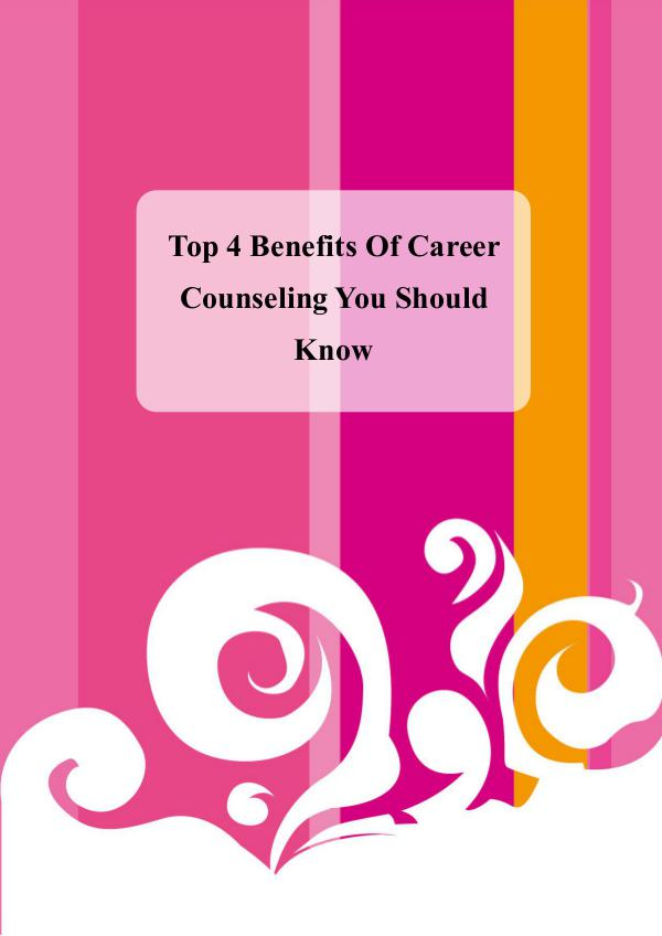 Top 4 Benefits Of Career Counseling You Should Know Top 4 Benefits Of Career Counseling You Should Kno