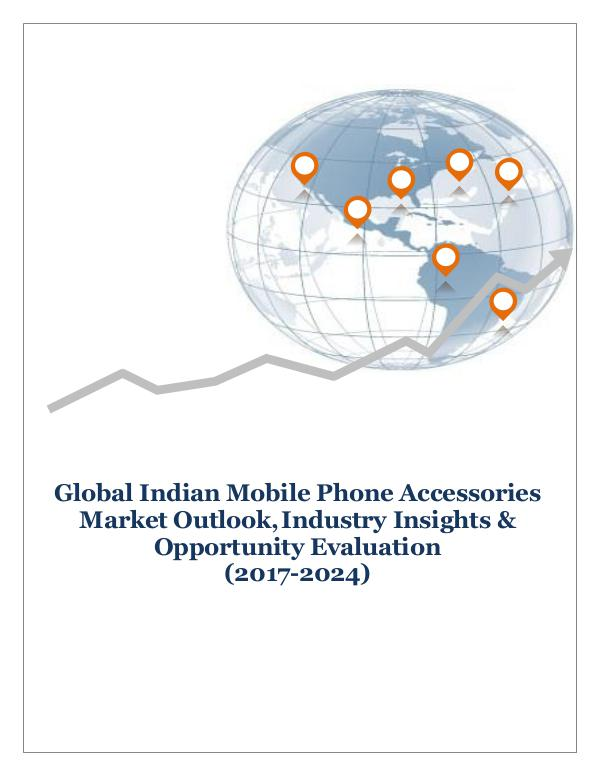 ICT & Electronics Global Indian Mobile Phone Accessories Market