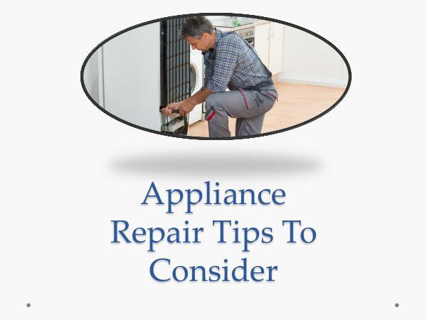 Appliance Repair Tips Appliance Repair Tips To Consider