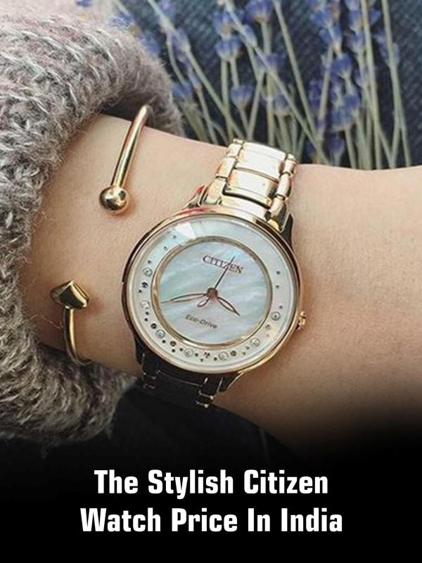 The Stylish Citizen Watch Price in India The Stylish Citizen Watch Price in India