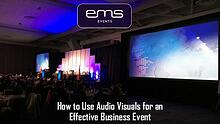 How to Use Audio Visuals for an Effective Business Event