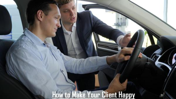 How to Make Your Client Happy How to Make Your Client Happy