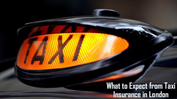 What to Expect from Taxi Insurance in London What to Expect from Taxi Insurance in London