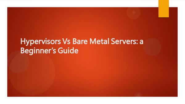 Hypervisors Vs Bare Metal Servers: a Beginner's Gu