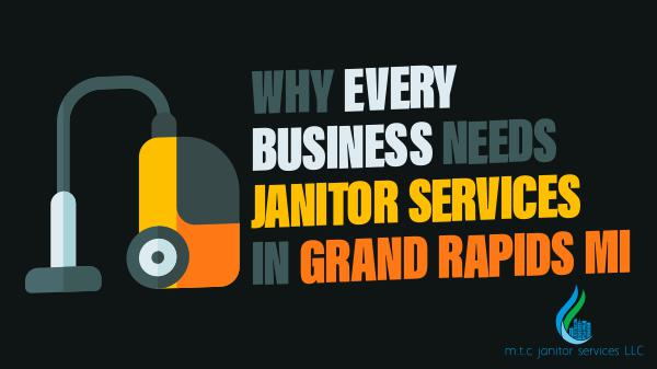 Janitor Services Why Every Business Needs Janitor Services In Grand