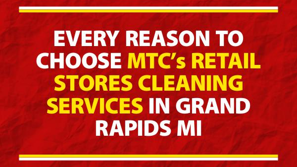Retail Stores Cleaning Services Choose MTC's Retail Stores Cleaning Services
