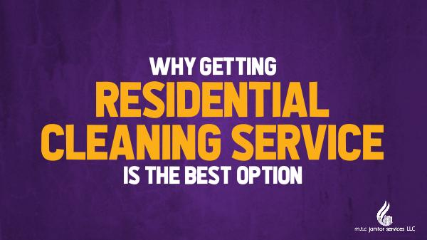 Residential Cleaning Service Why Getting Residential Cleaning Service