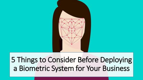 Biometric Technology 5 Things to Consider Before Deploying a Biometric