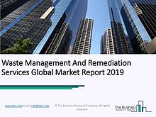 Waste Management And Remediation Services Global Market Report 2019
