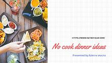 No cook dinner ideas - Befikar