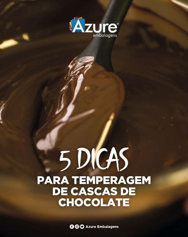 DICAS AZURE EMBALAGENS 5 DICAS PARA TEMPERAGEM DE CASCAS DE CHOCOLATE