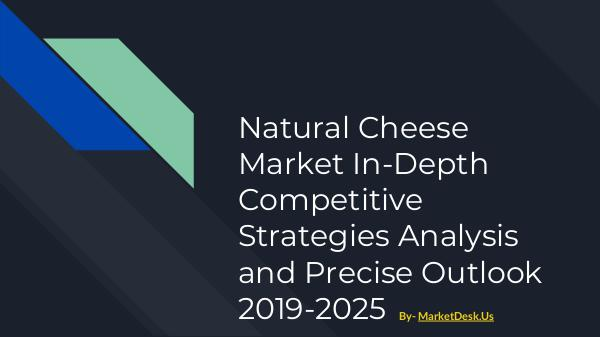 Natural Cheese Market In-Depth Competitive Strategies Analysis and Pr Natural Cheese Market In-Depth Competitive Strateg