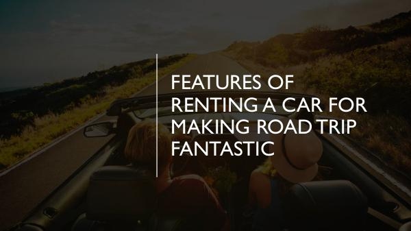 How can you protect yourself as a PCO car driver? Features of renting a car for making road trip fan