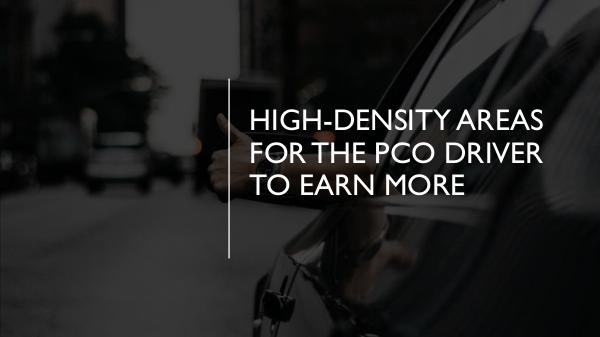 High-Density Areas for the PCO Driver to Earn More