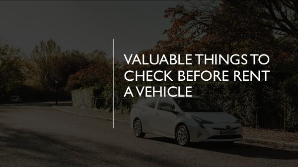 Valuable Things to Check Before Rent A Vehicle