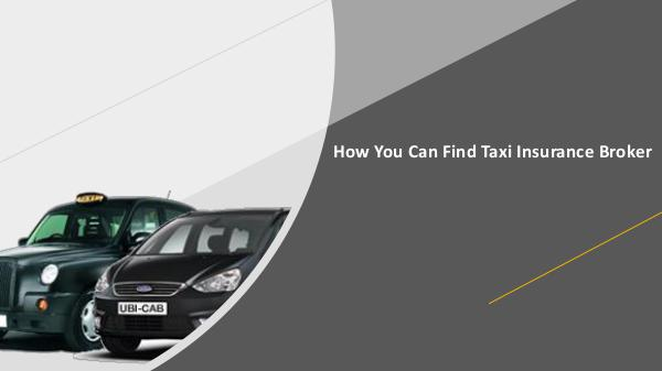 Why there is a need for a Taxi Insurance Policy? How You Can Find Taxi Insurance Broker