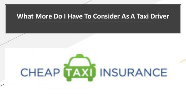 Why there is a need for a Taxi Insurance Policy? What More Do I Have To Consider As A Taxi Driver