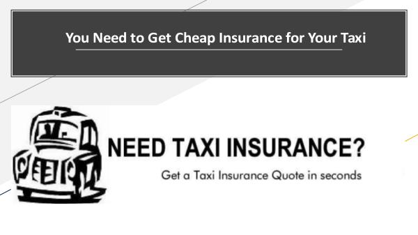 Why there is a need for a Taxi Insurance Policy? You Need to Get Cheap Insurance for Your Taxi