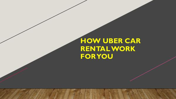 Advantages of Driving for Uber How Uber Car Rental Work for You