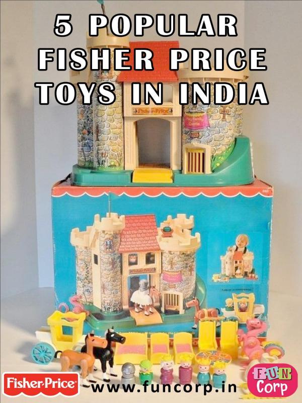 5 Popular Fisher Price Toys in India 5 Popular Fisher Price Toys in India