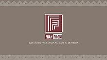 FRAN PILONI - Gestão de Processos no Varejo de Moda