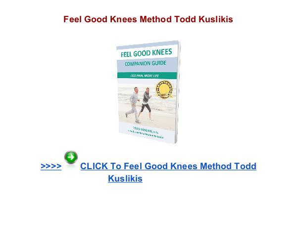 Feel Good Knees Method Todd Kuslikis Feel Good Knees Method pdf Feel Good Knees Method review