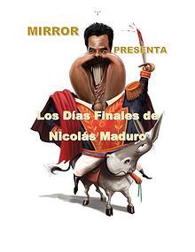 Los Días Finales de Maduro