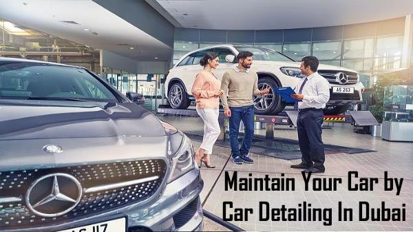 Maintain Your Car by Car Detailing In Dubai Maintain Your Car by Car Detailing In Dubai