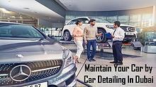 Maintain Your Car by Car Detailing In Dubai